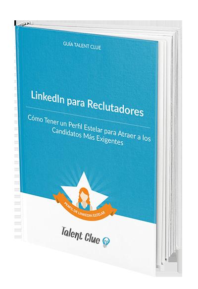 Cómo Tener un Perfil de Reclutador en LinkedIn Estelar